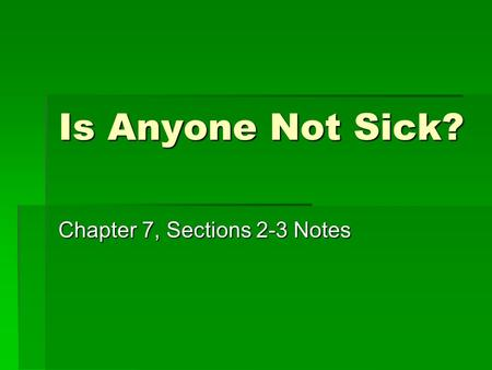 Is Anyone Not Sick? Chapter 7, Sections 2-3 Notes.