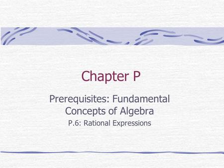 Chapter P Prerequisites: Fundamental Concepts of Algebra P.6: Rational Expressions.