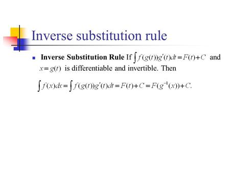 Inverse substitution rule Inverse Substitution Rule If and is differentiable and invertible. Then.