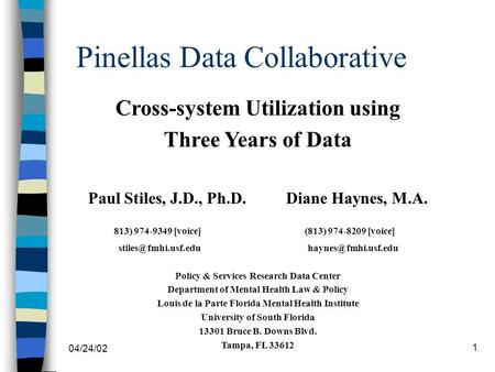 04/24/02 1 Cross-system Utilization using Three Years of Data Paul Stiles, J.D., Ph.D.Diane Haynes, M.A. 813) 974-9349 [voice] (813) 974-8209 [voice]