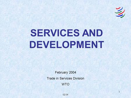 1 SERVICES AND DEVELOPMENT February 2004 Trade in Services Division WTO 02.04.