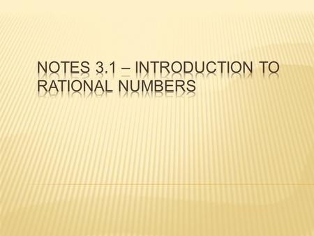 Natural Numbers: 1, 2, 3, 4,… Whole Numbers: 0, 1, 2, 3, 4,… Integers: …, -2, -1, 0, 1, 2, … Rational Numbers: …