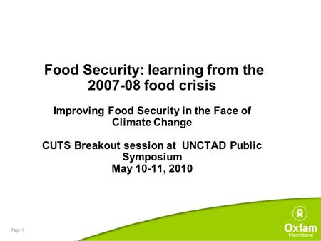 Page 1 Food Security: learning from the 2007-08 food crisis Improving Food Security in the Face of Climate Change CUTS Breakout session at UNCTAD Public.