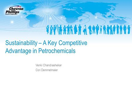 Sustainability – A Key Competitive Advantage in Petrochemicals Venki Chandrashekar Cori Demmelmaier.