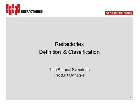 Refractories Definition & Classification Tina Stendal Svendsen Product Manager 1.