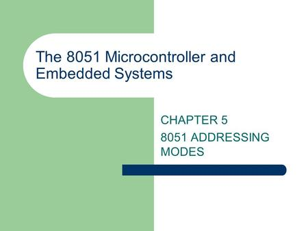 The 8051 Microcontroller and Embedded Systems CHAPTER 5 8051 ADDRESSING MODES.