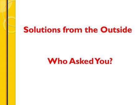 Solutions from the Outside Who Asked You?. CONTEXT.