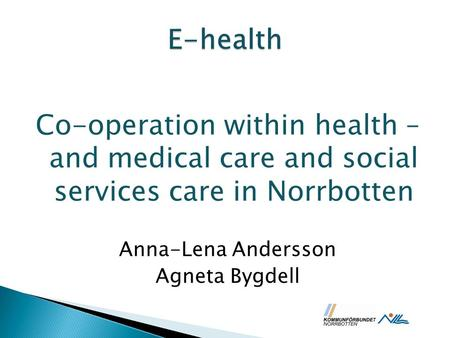 Co-operation within health – and medical care and social services care in Norrbotten Anna-Lena Andersson Agneta Bygdell.