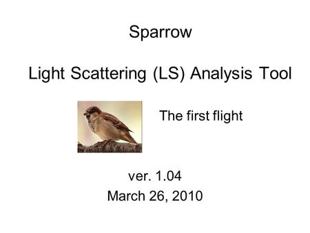 Sparrow Light Scattering (LS) Analysis Tool The first flight ver. 1.04 March 26, 2010.