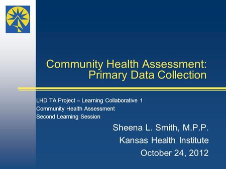 Community Health Assessment: Primary Data Collection LHD TA Project – Learning Collaborative 1 Community Health Assessment Second Learning Session Sheena.