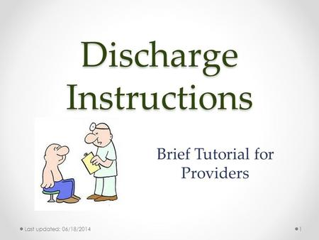 Discharge Instructions Brief Tutorial for Providers Last updated: 06/18/20141.