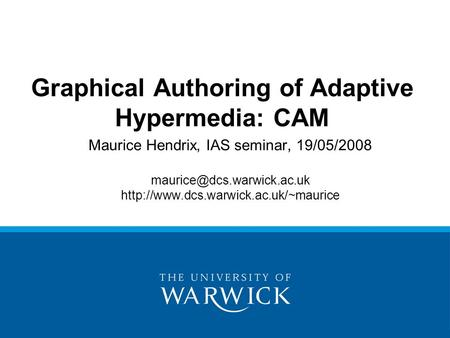 Maurice Hendrix, IAS seminar, 19/05/2008  Graphical Authoring of Adaptive Hypermedia: CAM.