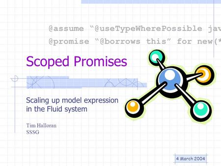 "4 March 2004 Scoped Promises Scaling up model expression in the Fluid system Tim Halloran this"" for"