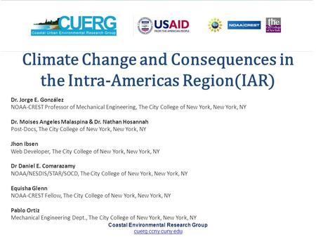 Climate Change and Consequences in the Intra-Americas Region(IAR) Dr. Jorge E. González NOAA-CREST Professor of Mechanical Engineering, The City College.