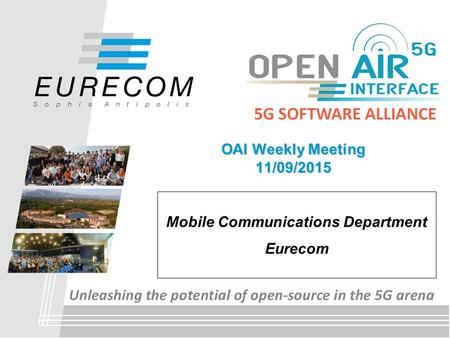 OAI Weekly Meeting 11/09/2015 Mobile Communications Department Eurecom.