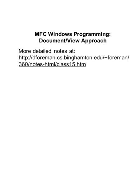 MFC Windows Programming: Document/View Approach More detailed notes at:  360/notes-html/class15.htm.