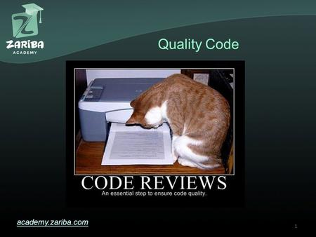 Quality Code academy.zariba.com 1. Lecture Content 1.Software Quality 2.Code Formatting 3.Correct Naming 4.Documentation and Comments 5.Variables, Expressions.
