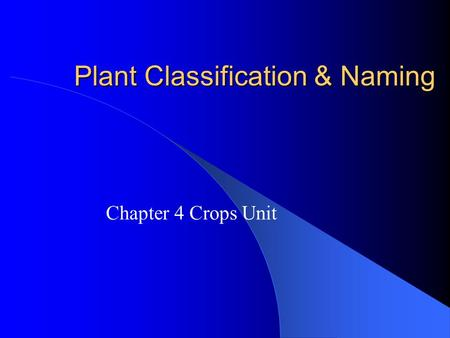 Plant Classification & Naming Chapter 4 Crops Unit.