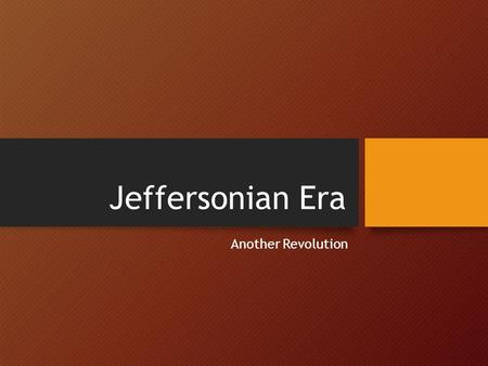 Jeffersonian Era Another Revolution. Starter – October 14th Describe the election of 1800.
