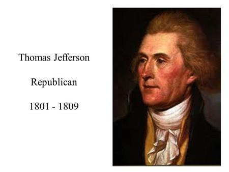 Thomas Jefferson Republican 1801 - 1809.