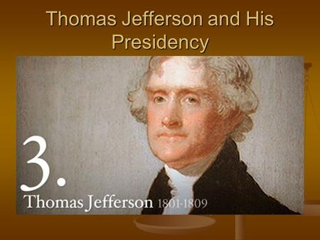 Thomas Jefferson and His Presidency. Election of 1800 Thomas Jefferson & Aaron Burr both tie with 73 votes. It goes to the House and Hamilton controls.