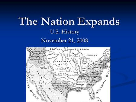 The Nation Expands U.S. History November 21, 2008.