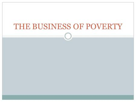 THE BUSINESS OF POVERTY. BELIEF ONE FOCUS ON THE PUBLIC THE SOLUTION TO POVERTY IS (AT LEAST REGARDING RESOURCES) NOT PRIMARILY IN GOVERNMENT AGENCIES.