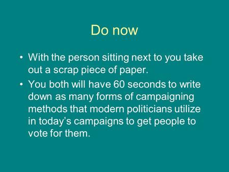 Do now With the person sitting next to you take out a scrap piece of paper. You both will have 60 seconds to write down as many forms of campaigning methods.