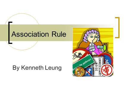 Association Rule By Kenneth Leung. Data Mining The process of extracting valid, previously unknown, comprehensible, and actionable information from large.