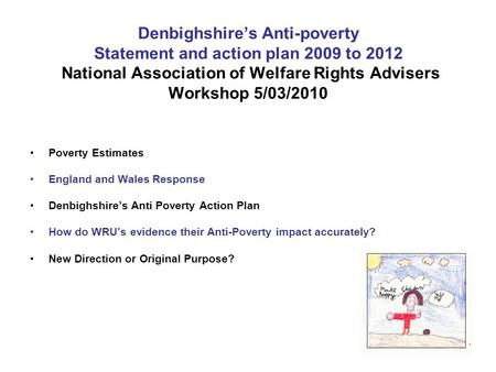 Denbighshire's Anti-poverty Statement and action plan 2009 to 2012 National Association of Welfare Rights Advisers Workshop 5/03/2010 Poverty Estimates.