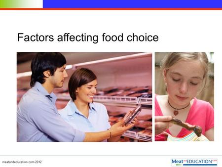 Meatandeducation.com 2012 Factors affecting food choice.