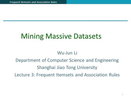 Frequent Itemsets and Association Rules 1 Wu-Jun Li Department of Computer Science and Engineering Shanghai Jiao Tong University Lecture 3: Frequent Itemsets.