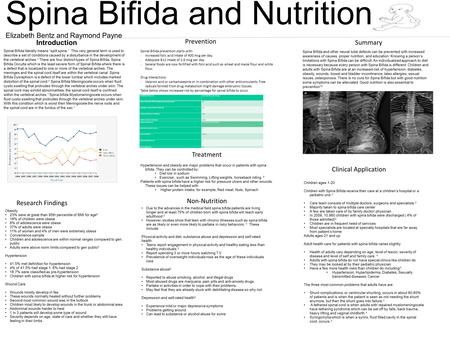 "Spina Bifida and Nutrition Elizabeth Bentz and Raymond Payne Introduction Spinal Bifida literally means ""split spine."" This very general term is used to."