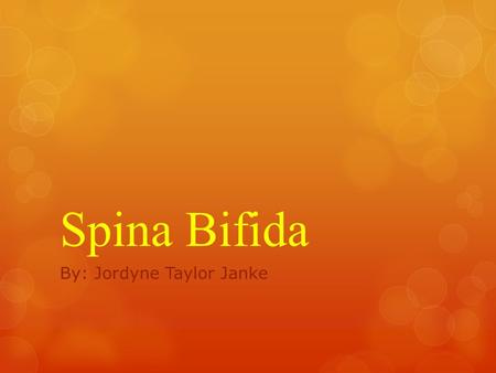 Spina Bifida By: Jordyne Taylor Janke. What Is Spina Bifida?  Spina Bifida is a type of birth defects, it's called a neural tube defect. In Spina Bifida,