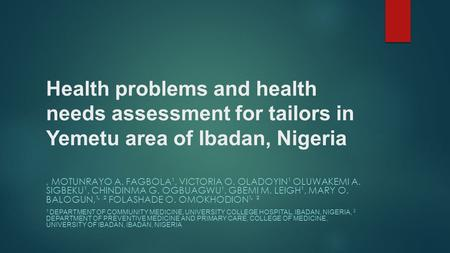 Health problems and health needs assessment for tailors in Yemetu area of Ibadan, Nigeria, MOTUNRAYO A. FAGBOLA¹, VICTORIA O. OLADOYIN¹ OLUWAKEMI A. SIGBEKU¹,