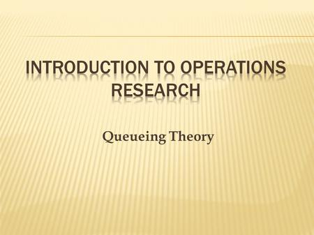 Queueing Theory.  Airline Industry (routing and flight plans, crew scheduling, revenue management)  Telecommunications (network routing, queue control)