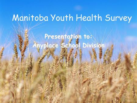 Manitoba Youth Health Survey Presentation to: Anyplace School Division.