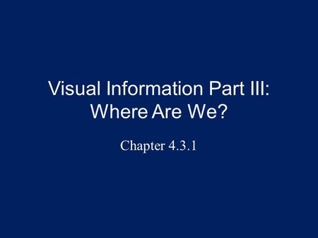 Visual Information Part III: Where Are We? Chapter 4.3.1.