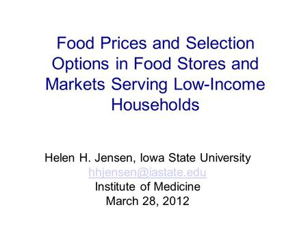 Food Prices and Selection Options in Food Stores and Markets Serving Low-Income Households Helen H. Jensen, Iowa State University