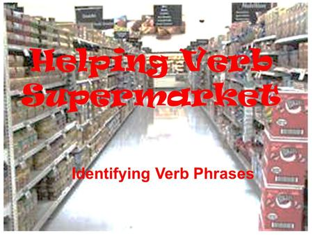 Helping Verb Supermarket Identifying Verb Phrases.