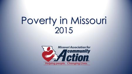 Poverty in Missouri 2015. ThrivingFamilies Food Family & Economic Security Housing & Energy HealthEducation 5 Key Elements of Poverty.