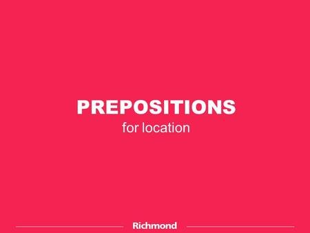 PREPOSITIONS for location. ACROSS FROM The bus stop is across from the school. School Bus stop.