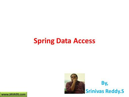 Spring Data Access By, Srinivas Reddy.S www.JAVA9S.com.