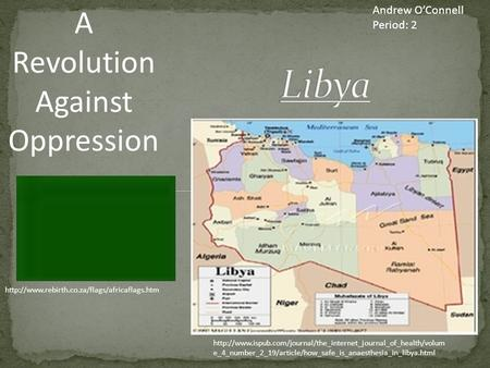 Andrew O'Connell Period: 2 A Revolution Against Oppression  e_4_number_2_19/article/how_safe_is_anaesthesia_in_libya.html.