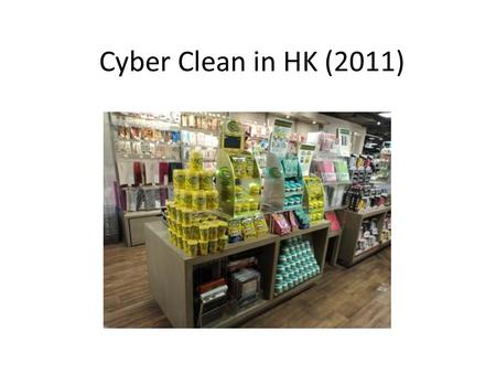 Cyber Clean in HK (2011). City Super Supermarket (10 Stores)