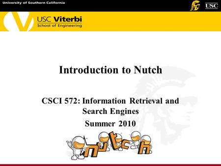 Introduction to Nutch CSCI 572: Information Retrieval and Search Engines Summer 2010.