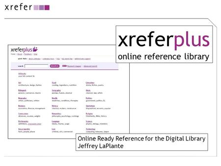 Xreferplus online reference library Online Ready Reference for the Digital Library Jeffrey LaPlante.