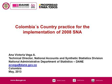 Colombia´s Country practice for the implementation of 2008 SNA Ana Victoria Vega A. Technical Director, National Accounts and Synthetic Statistics Division.