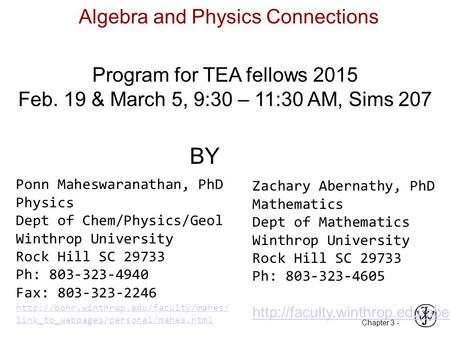 Chapter 3 - Algebra and Physics Connections Program for TEA fellows 2015 Feb. 19 & March 5, 9:30 – 11:30 AM, Sims 207 BY Ponn Maheswaranathan, PhD Physics.