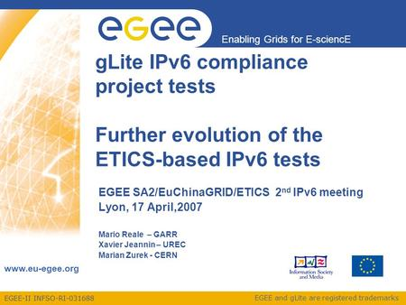 EGEE-II INFSO-RI-031688 Enabling Grids for E-sciencE www.eu-egee.org EGEE and gLite are registered trademarks gLite IPv6 compliance project tests Further.